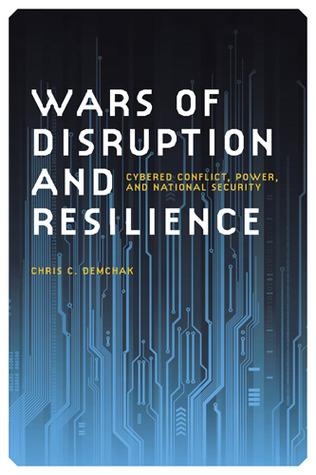 Wars of Disruption and Resilience: Cybered Conflict, Power, and National Security