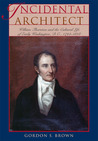 Incidental Architect: William Thornton and the Cultural Life of Early Washington, D.C., 1794-1828