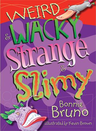Weird & Wacky, Strange & Slimy