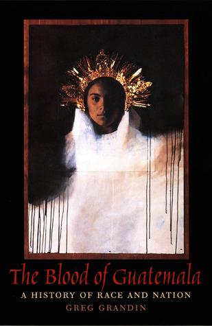 The Blood of Guatemala by Greg Grandin