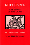Perceval, or, The Story of the Grail by Chrétien de Troyes