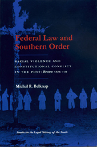 Federal Law and Southern Order: Racial Violence and Constitutional Conflict in the Post-Brown South