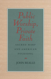 public-worship-private-faith-sacred-harp-and-american-folksong