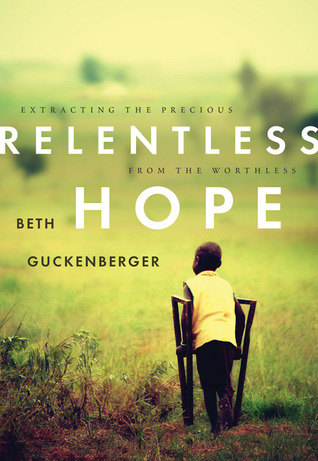 Relentless Hope: Extracting the Precious from the Worthless DJVU EPUB por Beth Guckenberger 978-0784731789