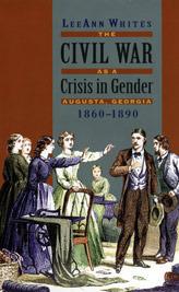 The Civil War as a Crisis in Gender: Augusta, Georgia, 1860-1890