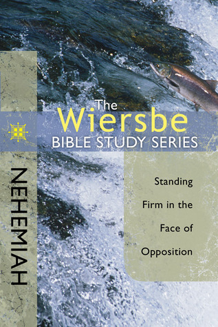Nehemiah: Standing Firm In The Face Of Opposition (The Wiersbe Bible Study, #14)
