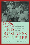This Business of Relief: Confronting Poverty in a Southern City, 1740-1940