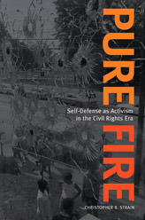 Pure Fire: Self-Defense as Activism in the Civil Rights Era