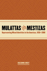 Mulattas and Mestizas: Representing Mixed Identities in the Americas, 1850-2000