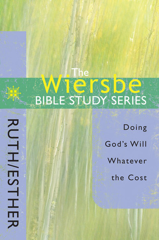 Ruth & Esther: Doing God's Will Whatever The Cost (The Wiersbe Bible Study, #10)
