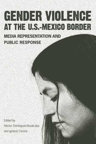 Gender Violence at the U.S.–Mexico Border: Media Representation and Public Response