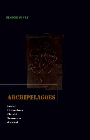 Archipelagoes: Insular Fictions from Chivalric Romance to the Novel