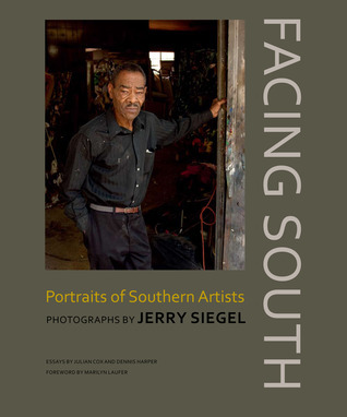 Facing South: Portraits of Southern Artists: Photographs by Jerry Siegel