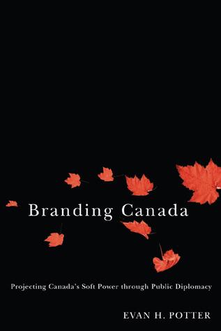 Branding Canada: Projecting Canada's Soft Power through Public Diplomacy ePUB iBook PDF 978-0773534520 por Evan H. Potter