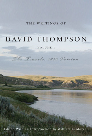 The Writings of David Thompson, Volume 1: The Travels, 1850 Version
