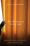 The Weariness of the Self: Diagnosing the History of Depression in the Contemporary Age