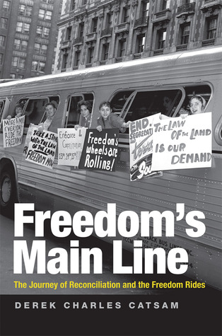 Freedom's Main Line: The Journey of Reconciliation and the Freedom Rides
