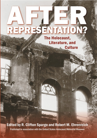 Ebook After Representation?: The Holocaust, Literature, and Culture by R. Clifton Spargo PDF!