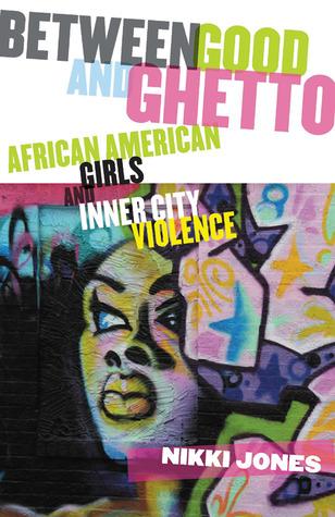 Between Good and Ghetto by Nikki Jones