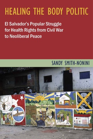 Healing the Body Politic: El Salvador's Popular Struggle for Health Rights from Civil War to Neoliberal Peace