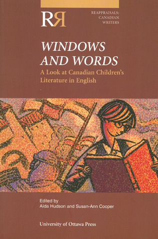 Windows and Words: A Look at Canadian Children's Literature in English (Reappraisals: Canadian Writers Series)