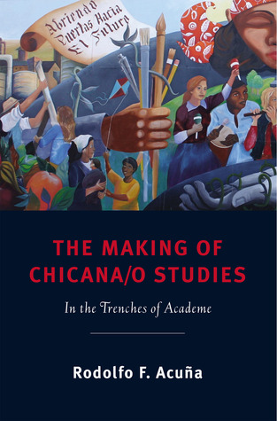 The Making of Chicana/o Studies: In the Trenches of Academe