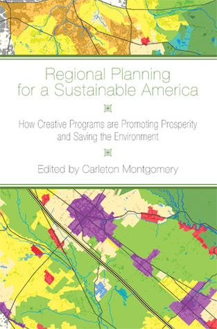 Regional Planning for a Sustainable America: How Creative Programs Are Promoting Prosperity and Saving the Environment