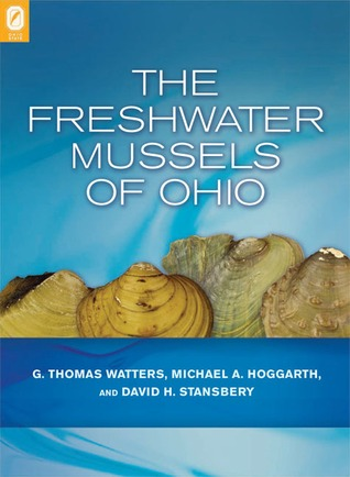 The Freshwater Mussels of Ohio by G. Thomas Watters