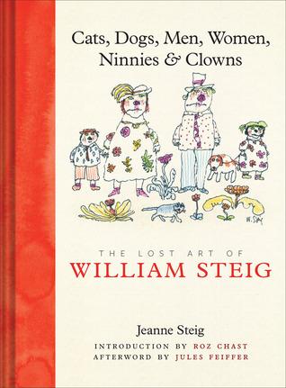 Cats, Dogs, Men, Women, Ninnies & Clowns: The Lost Art of William Steig