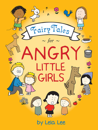 Fairy Tales for Angry Little Girls by Lela Lee