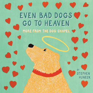 Even Bad Dogs Go to Heaven by Stephen Huneck