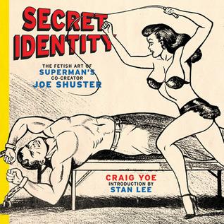 Secret Identity: The Fetish Art of Superman's Co-Creator Joe Shuster por Craig Yoe, Stan Lee, Joe Shuster