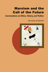Marxism and the Call of the Future: Conversations on Ethics, History, and Politics