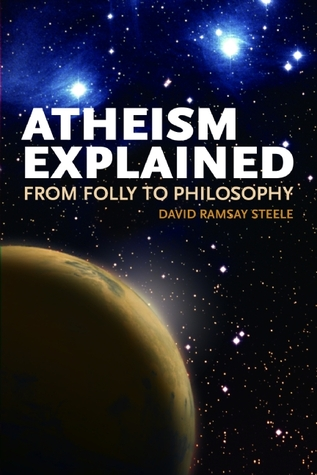 Atheism Explained by David Ramsay Steele