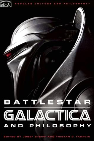 Battlestar Galactica and Philosophy: Mission Accomplished or Mission Frakked Up?