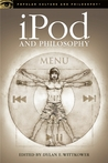 iPod and Philosophy: iCon of an ePoch (Popular Culture and Philosophy)