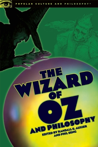 The Wizard of Oz and Philosophy by Randall E. Auxier