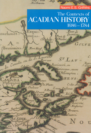 The Contexts of Acadian History, 1686-17...