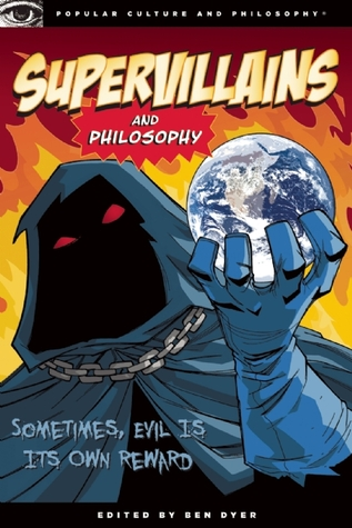 Supervillains and Philosophy by Ben Dyer
