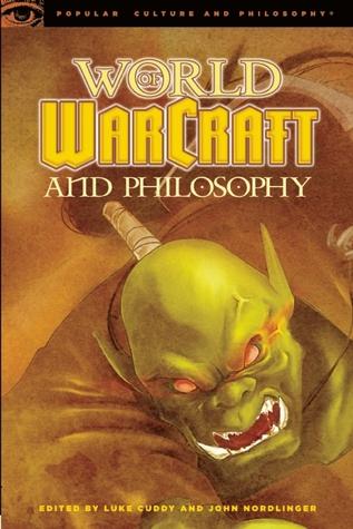 World of Warcraft and Philosophy by Luke Cuddy