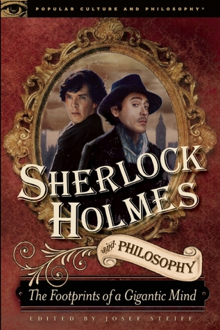 Sherlock Holmes and Philosophy by Josef Steiff