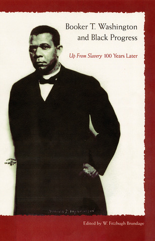 Booker T. Washington and Black Progress: Up From Slavery 100 Years Later