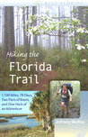 Hiking the Florida Trail: 1,100 Miles, 78 Days, Two Pairs of Boots, and One Heck of an Adventure