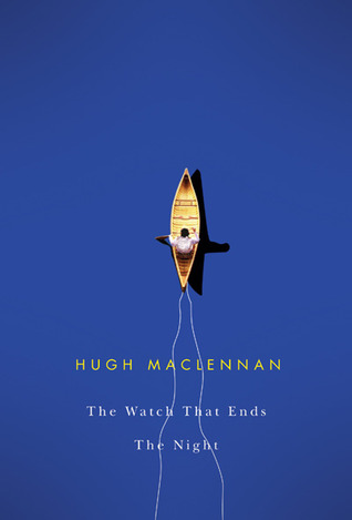 The Watch that Ends the Night by Hugh MacLennan
