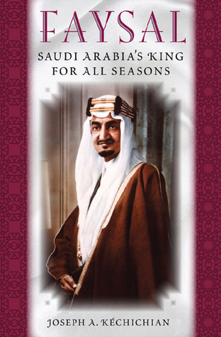 Faysal: Saudi Arabias King for All Seasons