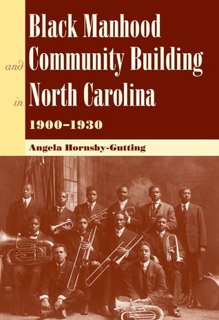 Black Manhood and Community Building in North Carolina, 1900–... by Angela Hornsby-Gutting