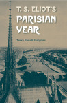 T. S. Eliot's Parisian Year