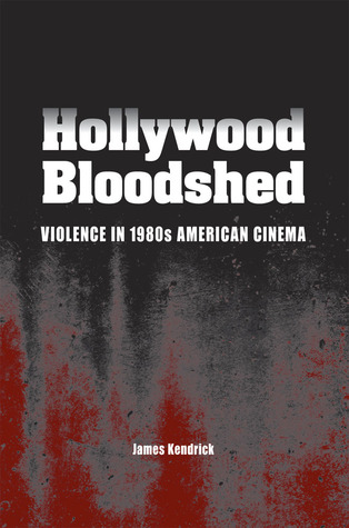 Hollywood Bloodshed: Violence in 1980s American Cinema