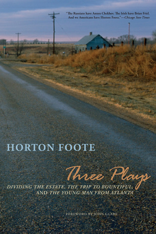 Three Plays: Dividing the Estate / The Trip to Bountiful / The Young Man from Atlanta