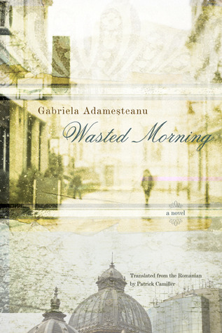 Wasted Morning by Gabriela Adameșteanu